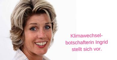 Klimawechselbotschafterin Ingrid stellt sich vor.